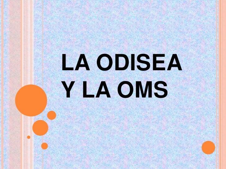 LA ODISEAY LA OMS<br />