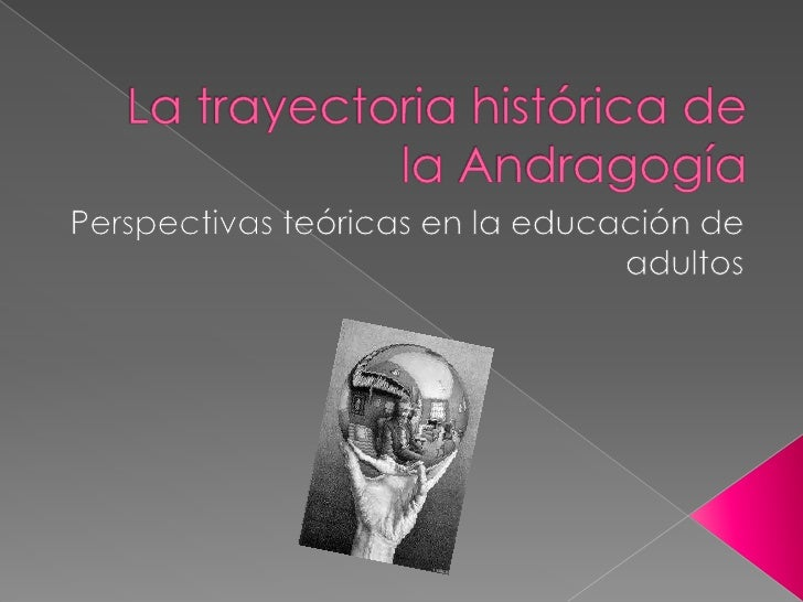    La teoría en Andragogía fundamenta y    considera la forma en la que el    conocimiento se construye y cómo la    natu...