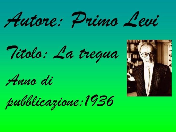 Autore: Primo LeviTitolo: La treguaAnno dipubblicazione:1936