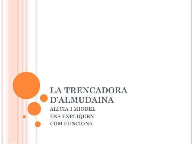 LA TRENCADORA D'ALMUDAINA ALICIA I MIGUEL ENS EXPLIQUEN COM FUNCIONA
