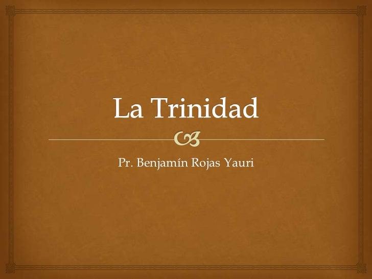 La Trinidad<br />Pr. Benjamín Rojas Yauri<br />