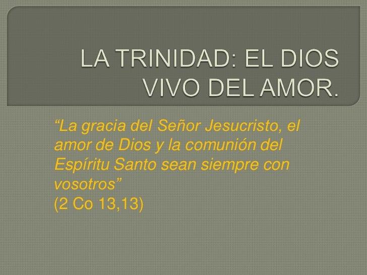 """""""La gracia del Señor Jesucristo, elamor de Dios y la comunión delEspíritu Santo sean siempre convosotros""""(2 Co 13,13)"""