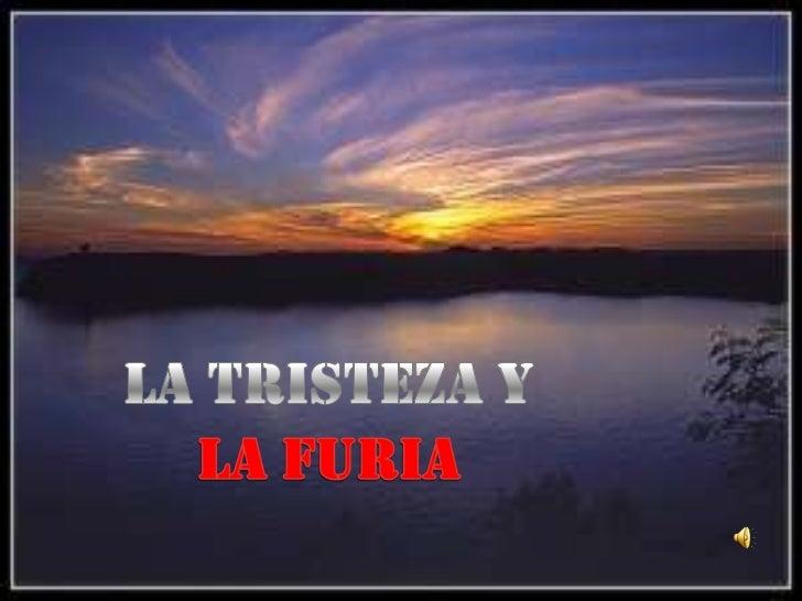 LA TRISTEZA Y<br />LA FURIA<br />