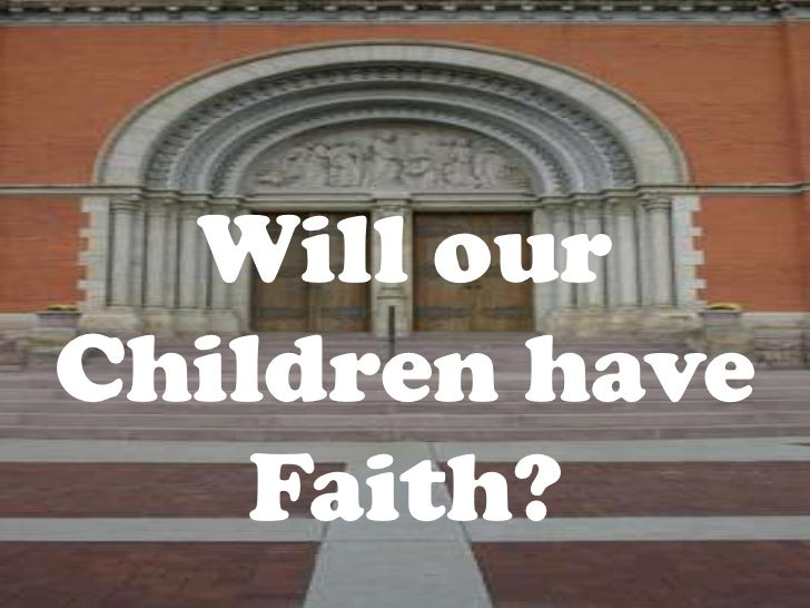 Will our Children have Faith?<br />