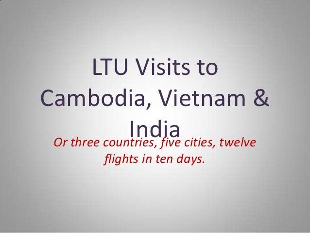 LTU Visits toCambodia, Vietnam &              India cities, twelve Or three countries, five         flights in ten days.