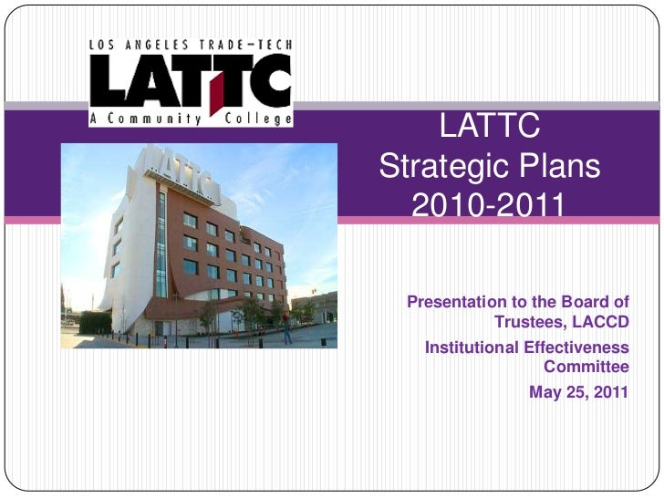 LATTC Strategic Plans2010-2011<br />Presentation to the Board of Trustees, LACCD<br />Institutional Effectiveness Committe...
