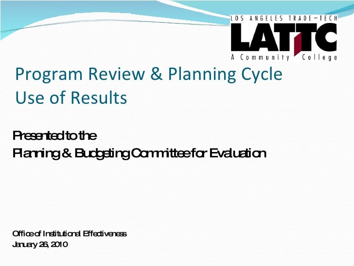 Program Review & Planning Cycle Use of Results <ul><li>Presented to the  </li></ul><ul><li>Planning & Budgeting Committee ...