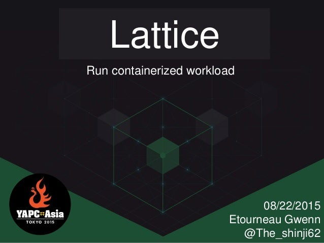 Lattice 08/22/2015 Etourneau Gwenn @The_shinji62 Run containerized workload