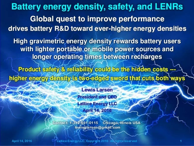 April 14, 2016 Lattice Energy LLC, Copyright 2016 All rights reserved 1 Battery energy density, safety, and LENRs Contact:...