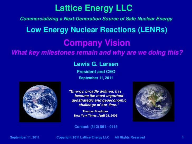 Lattice Energy LLC     Commercializing a Next-Generation Source of Safe Nuclear Energy         Low Energy Nuclear Reaction...
