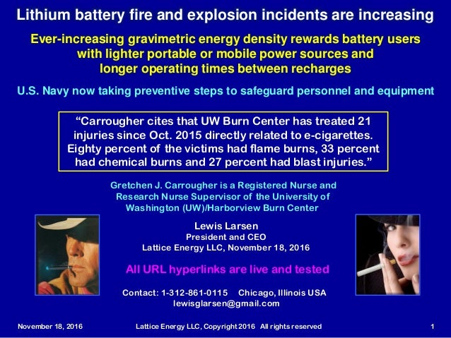 November 18, 2016 Lattice Energy LLC, Copyright 2016 All rights reserved 1 Lithium battery fire and explosion incidents ar...