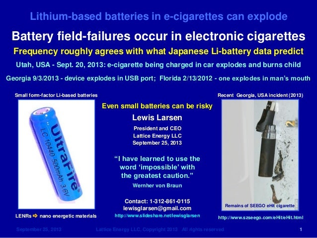 Lithium-based batteries in e-cigarettes can explode September 25, 2013 Lattice Energy LLC, Copyright 2013 All rights reser...