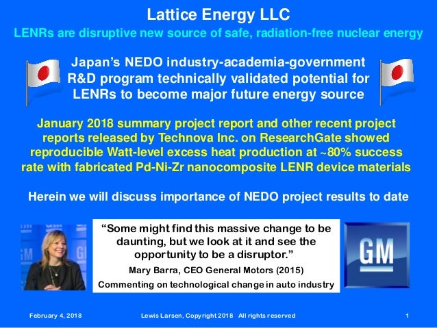 February 4, 2018 Lewis Larsen, Copyright 2018 All rights reserved 1 Lattice Energy LLC LENRs are disruptive new source of ...