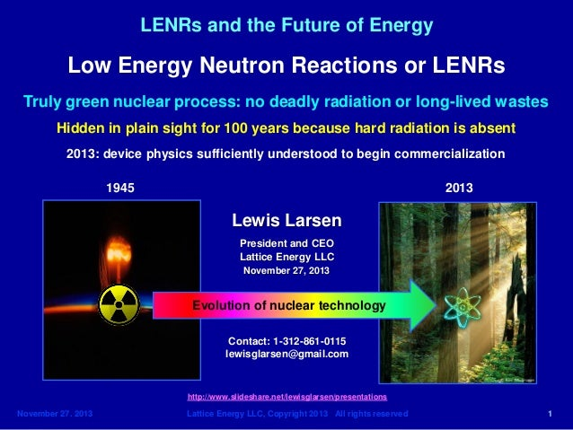 November 27. 2013 Lattice Energy LLC, Copyright 2013 All rights reserved 1 LENRs and the Future of Energy Lewis Larsen Pre...