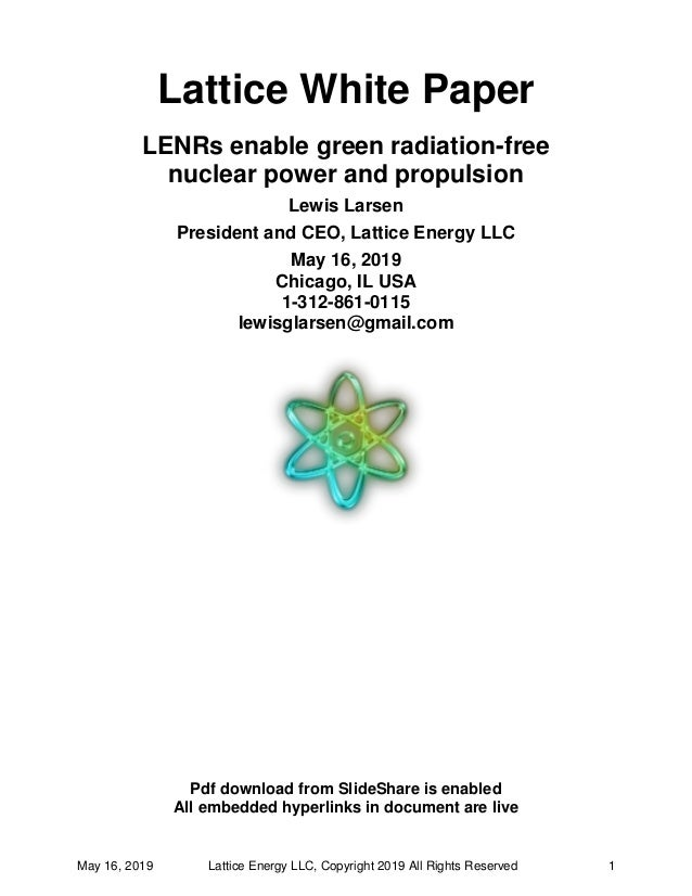 May 16, 2019 Lattice Energy LLC, Copyright 2019 All Rights Reserved 1 Lattice White Paper LENRs enable green radiation-fre...
