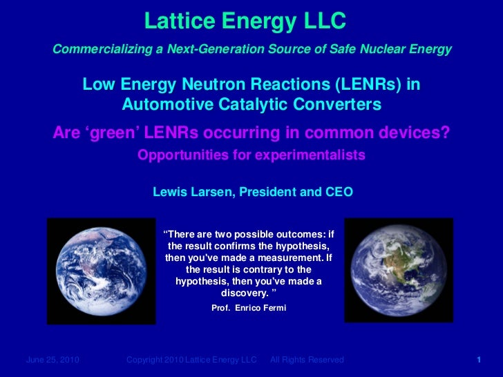 Lattice Energy LLC      Commercializing a Next-Generation Source of Safe Nuclear Energy                Low Energy Neutron ...
