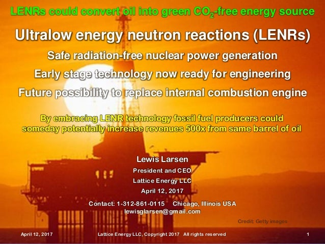 April 12, 2017 Lattice Energy LLC, Copyright 2017 All rights reserved 1 Ultralow energy neutron reactions (LENRs) Safe rad...