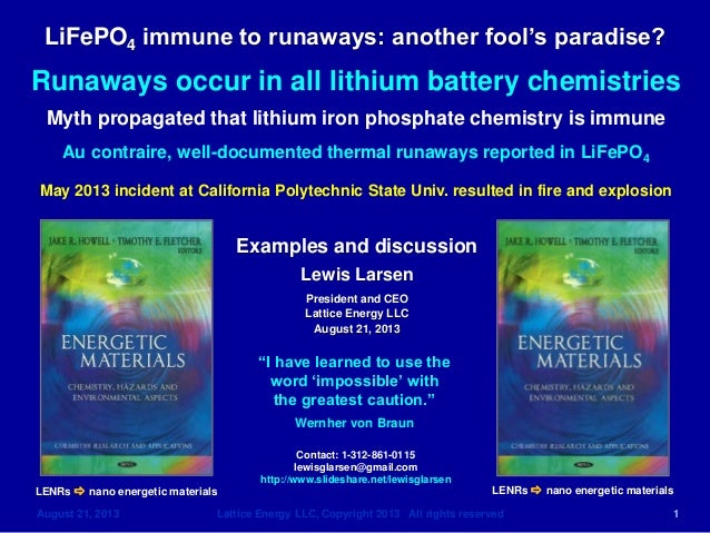 LiFePO4 immune to runaways: another fool's paradise? August 21, 2013 Lattice Energy LLC, Copyright 2013 All rights reserve...