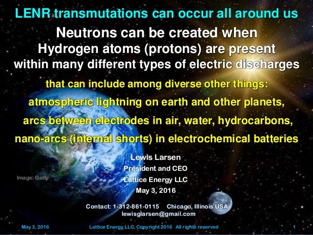 May 3, 2016 Lattice Energy LLC, Copyright 2016 All rights reserved 1 LENR transmutations can occur all around us Neutrons ...