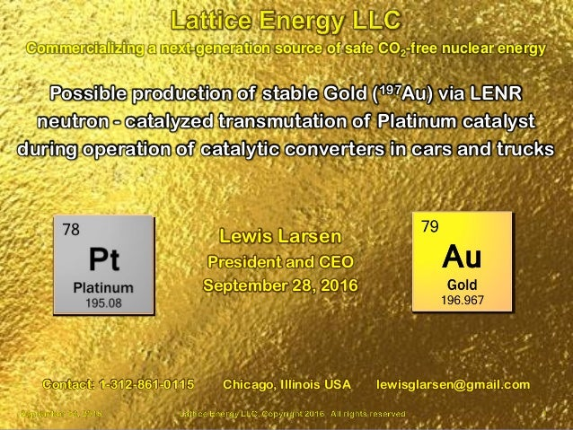 September 28, 2016 Lattice Energy LLC, Copyright 2016 All rights reserved 1 Possible production of stable Gold (197Au) via...