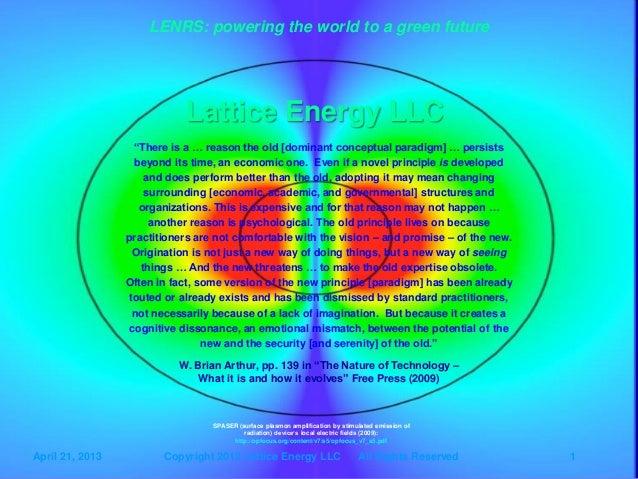 """Lattice Energy LLC Lattice Energy LLC April 21, 2013 Copyright 2012 Lattice Energy LLC All Rights Reserved 1 """"There is a …..."""