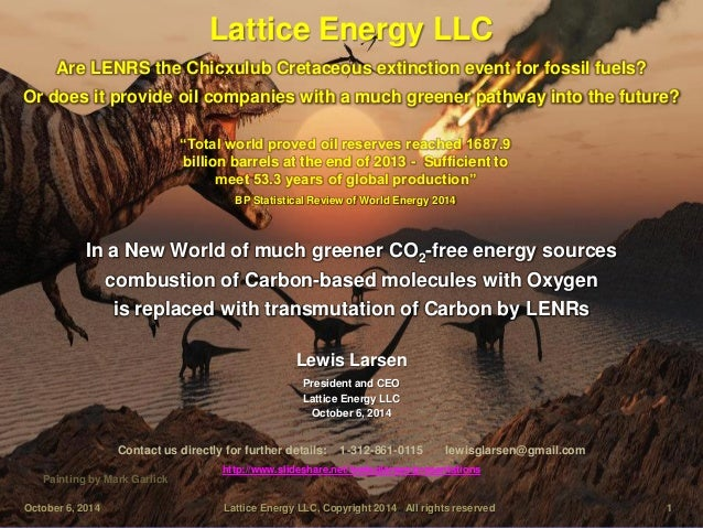Are LENRS the Chicxulub Cretaceous extinction event for fossil fuels?  Lattice Energy LLC  October 6, 2014 Lattice Energy ...