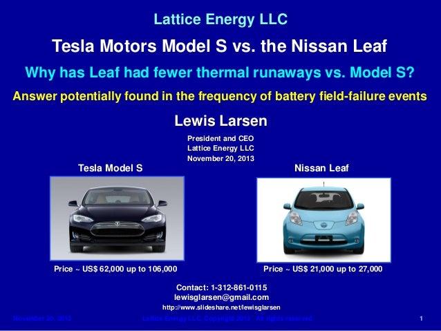 Lattice Energy LLC  Tesla Motors Model S vs. the Nissan Leaf Why has Leaf had fewer thermal runaways vs. Model S? Answer p...
