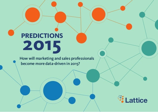 PREDICTIONS 2015 How will marketing and sales professionals become more data-driven in 2015?