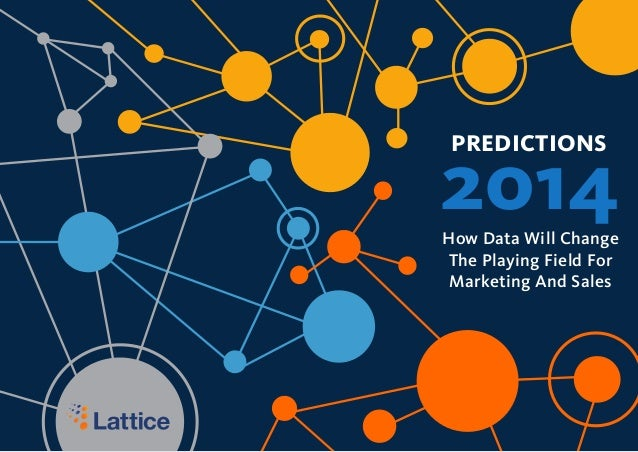 PREDICTIONS  2014 How Data Will Change The Playing Field For Marketing And Sales