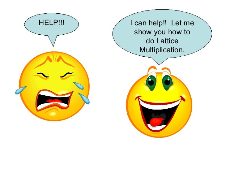 HELP!!! I can help!!  Let me show you how to do Lattice Multiplication.
