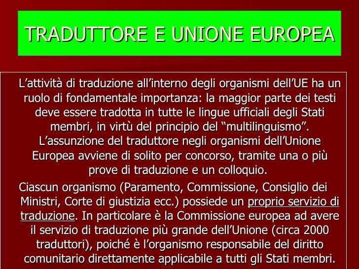 TRADUTTORE E UNIONE EUROPEA <ul><li>L'attività di traduzione all'interno degli organismi dell'UE ha un ruolo di fondamenta...