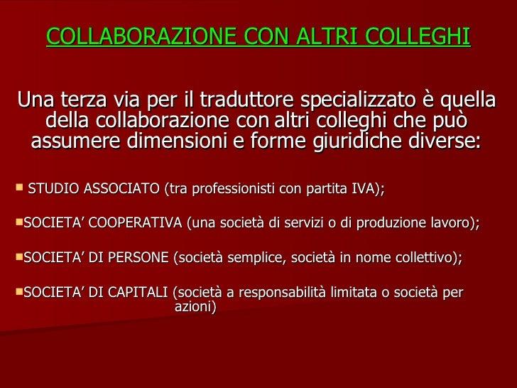 COLLABORAZIONE CON ALTRI COLLEGHI <ul><li>Una terza via per il traduttore specializzato è quella della collaborazione con ...