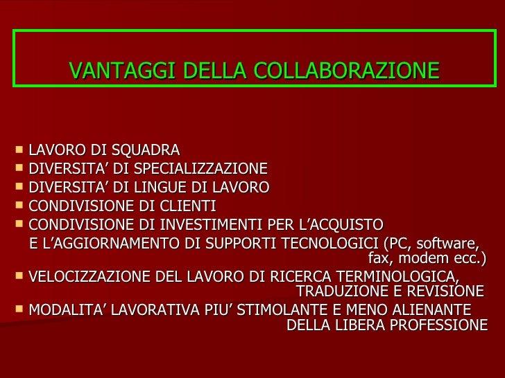 VANTAGGI DELLA COLLABORAZIONE <ul><li>LAVORO DI SQUADRA </li></ul><ul><li>DIVERSITA' DI SPECIALIZZAZIONE </li></ul><ul><li...