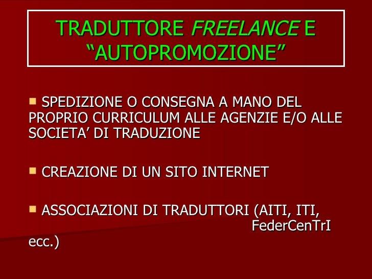 """TRADUTTORE  FREELANCE  E """"AUTOPROMOZIONE"""" <ul><li>SPEDIZIONE O CONSEGNA A MANO DEL  PROPRIO CURRICULUM ALLE AGENZIE E/O AL..."""