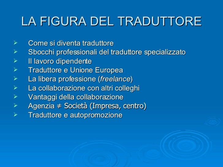 LA FIGURA DEL TRADUTTORE <ul><li>Come si diventa traduttore </li></ul><ul><li>Sbocchi professionali del traduttore special...
