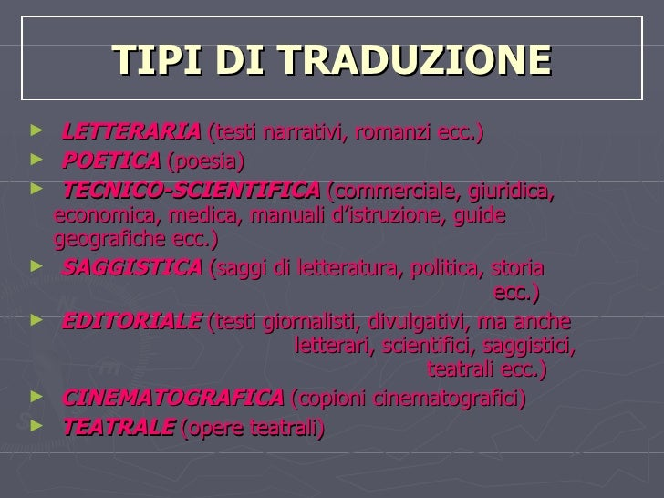 TIPI DI TRADUZIONE <ul><li>LETTERARIA  (testi narrativi, romanzi ecc.) </li></ul><ul><li>POETICA  (poesia) </li></ul><ul><...