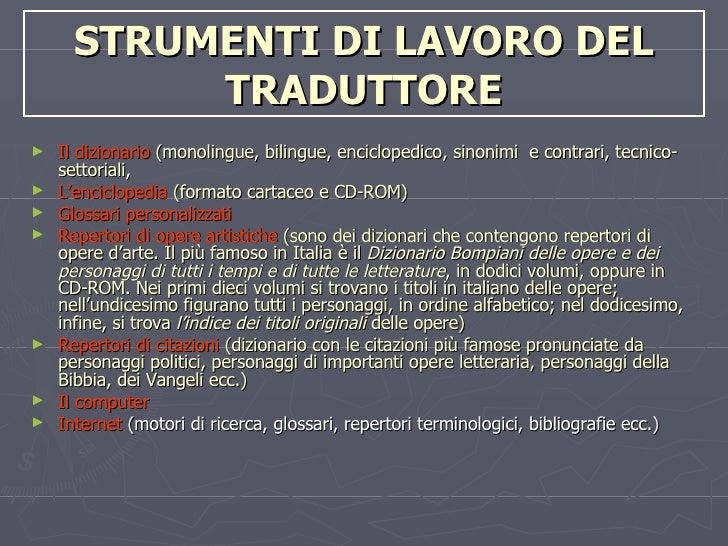 STRUMENTI DI LAVORO DEL TRADUTTORE <ul><li>Il dizionario  (monolingue, bilingue, enciclopedico, sinonimi  e contrari, tecn...