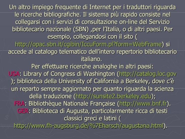 Un altro impiego frequente di Internet per i traduttori riguarda le ricerche bibliografiche. Il sistema più rapido consist...