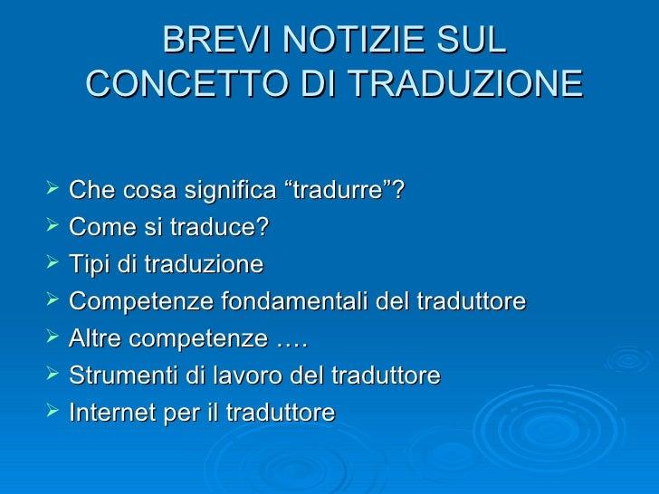 """BREVI NOTIZIE SUL CONCETTO DI TRADUZIONE <ul><li>Che cosa significa """"tradurre""""? </li></ul><ul><li>Come si traduce? </li></..."""
