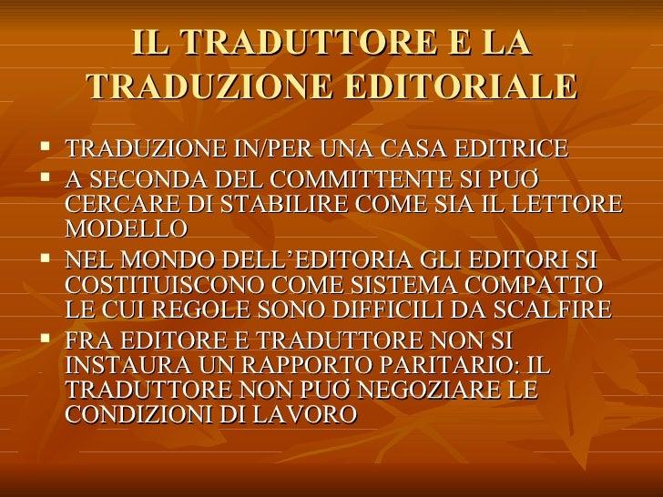IL TRADUTTORE E LA TRADUZIONE EDITORIALE <ul><li>TRADUZIONE IN/PER UNA CASA EDITRICE </li></ul><ul><li>A SECONDA DEL COMMI...