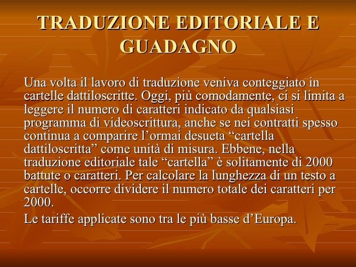 TRADUZIONE EDITORIALE E GUADAGNO <ul><li>Una volta il lavoro di traduzione veniva conteggiato in cartelle dattiloscritte. ...
