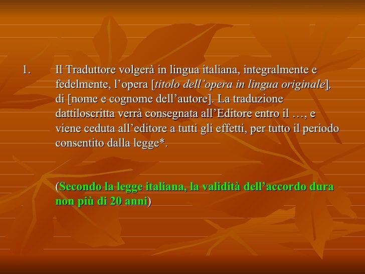 <ul><li>Il Traduttore volgerà in lingua italiana, integralmente e fedelmente, l'opera  [ titolo dell'opera in lingua origi...