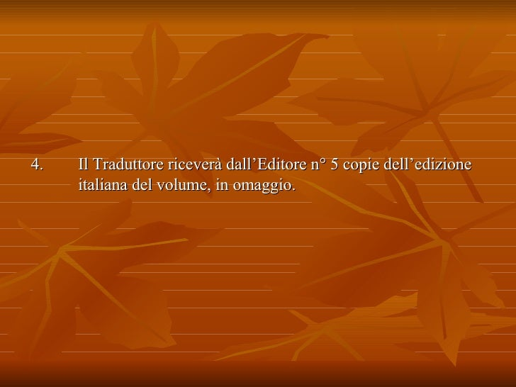 4. Il Traduttore riceverà dall'Editore n° 5 copie dell'edizione italiana del volume, in omaggio.