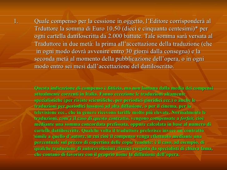 <ul><li>Quale compenso per la cessione in oggetto, l'Editore corrisponderà al Trduttore la somma di Euro 10,50 (dieci e ci...