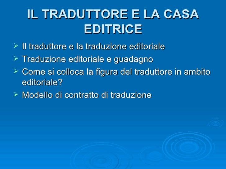 IL TRADUTTORE E LA CASA EDITRICE <ul><li>Il traduttore e la traduzione editoriale </li></ul><ul><li>Traduzione editoriale ...
