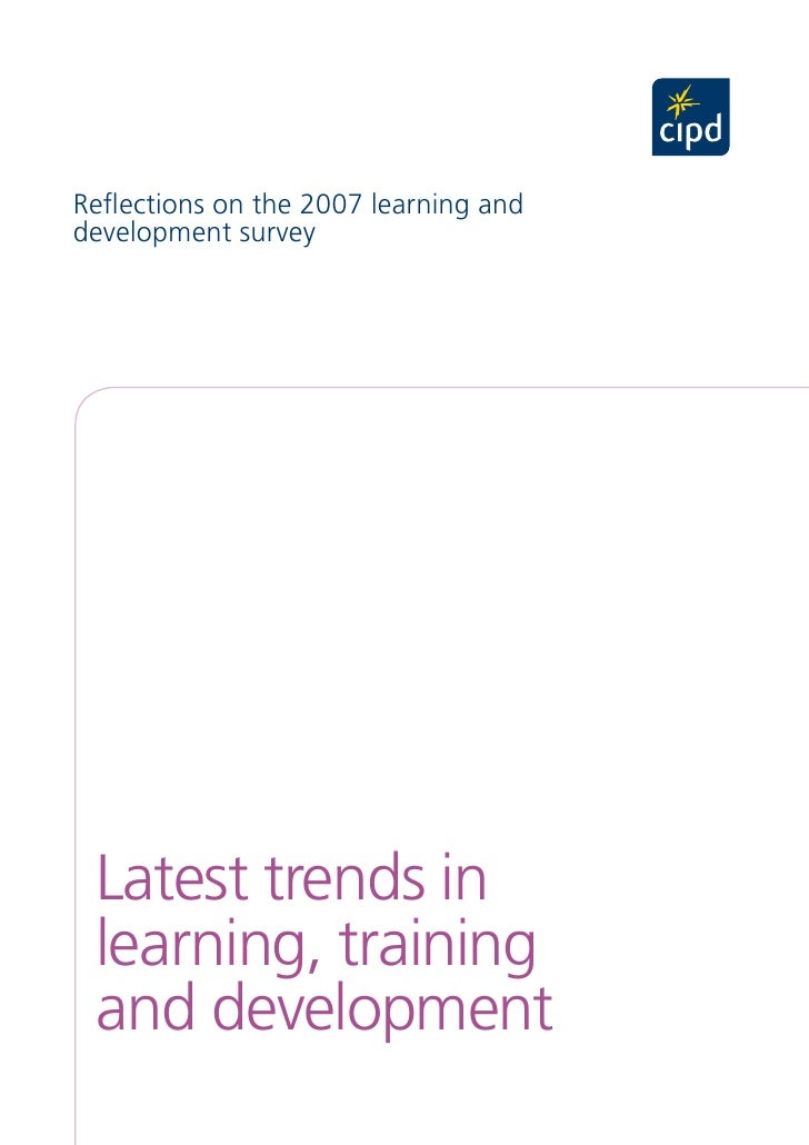 Reflections on the 2007 learning anddevelopment survey Latest trends in learning, training and development