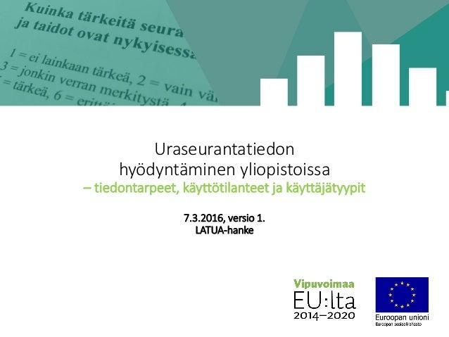 Uraseurantatiedon hyödyntäminen yliopistoissa – tiedontarpeet, käyttötilanteet ja käyttäjätyypit 7.3.2016, versio 1. LATUA...