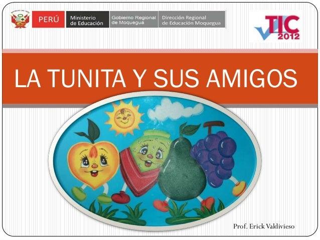 LA TUNITA Y SUS AMIGOS                Prof. Erick Valdivieso