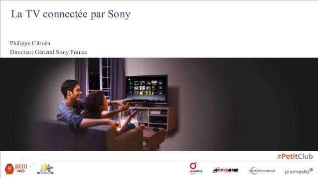 Philippe Citroën Directeur Général Sony France La TV connectée par Sony