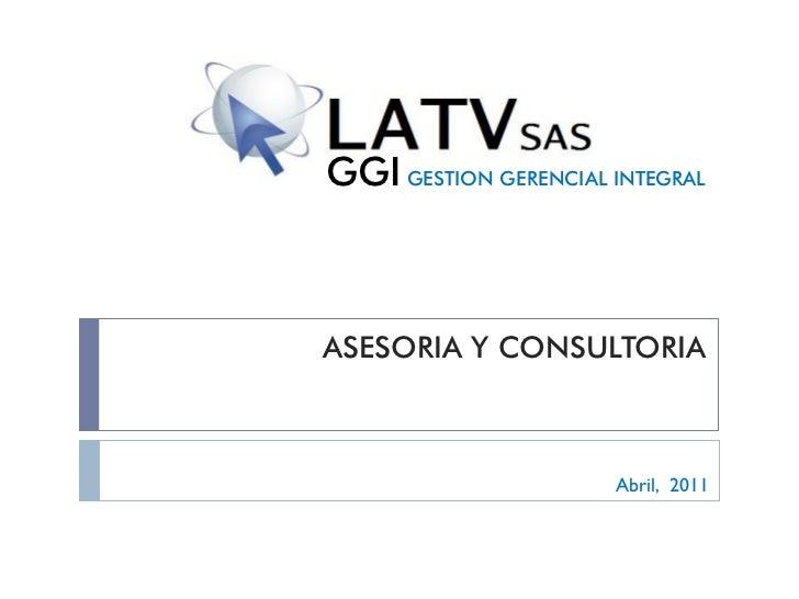 GGI GESTION GERENCIAL INTEGRALASESORIA Y CONSULTORIA                      Abril, 2011